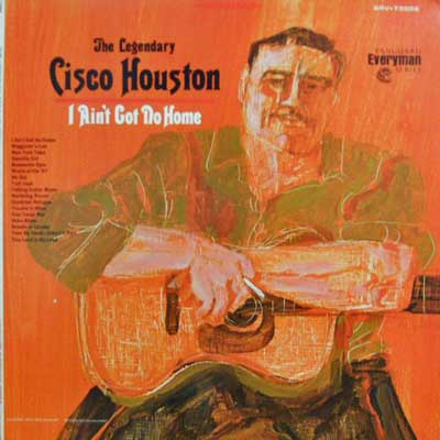 CISCO HOUSTON - I Ain't Got Home - LP