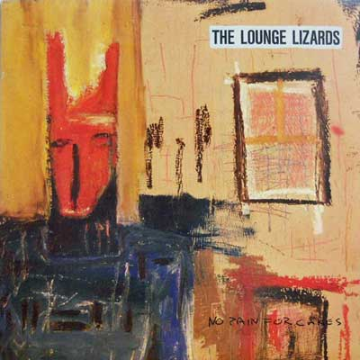 LOUNGE LIZARDS - No Pain For Cakes - LP