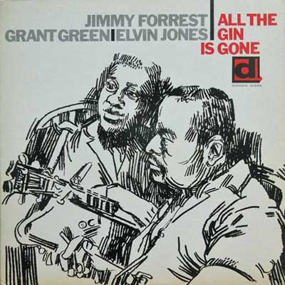 JIMMY FORREST GRANT GREEN ELVIN JONES - All The Gin Is Gone - LP