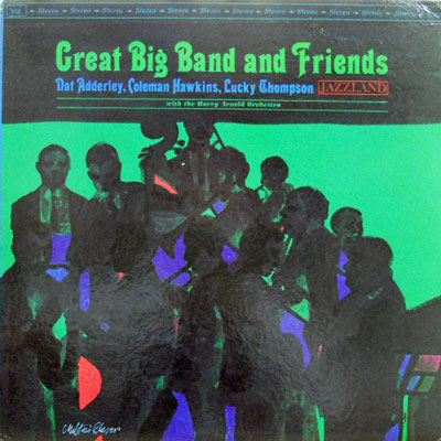 NAT ADDERLEY COLEMAN HAWKINS LUCKY THOMPSON BENNY  - Great Big Band And Friends - LP